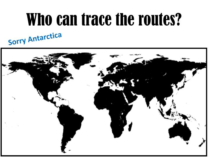 Who can trace the routes?