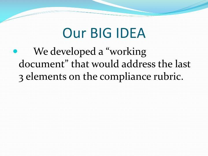 Our BIG IDEA
