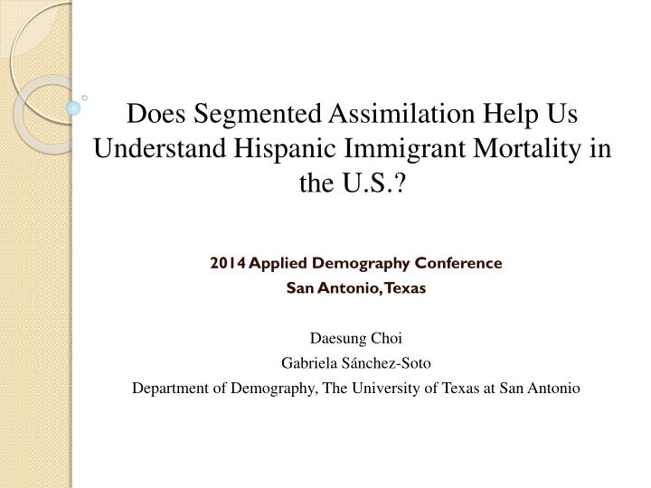 Does Segmented Assimilation Help Us Understand Hispanic Immigrant Mortality in the U.S.?