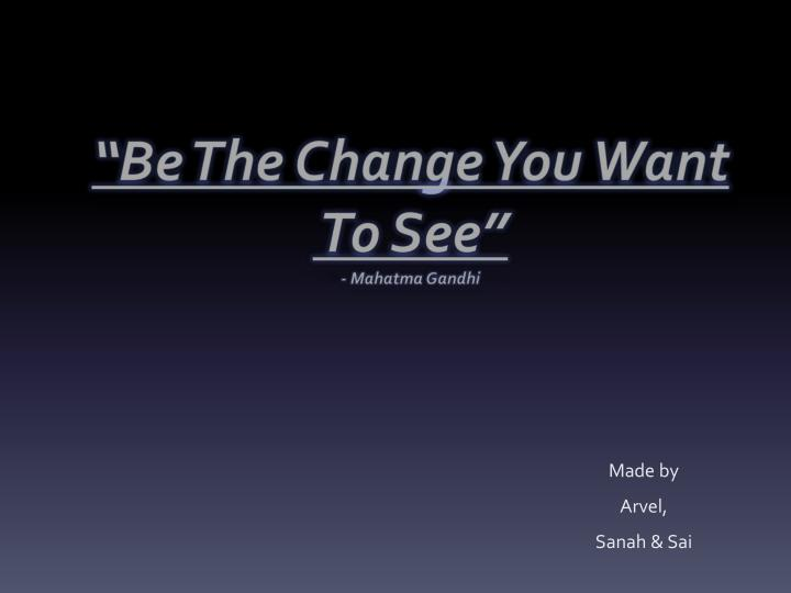 be the change you want to see mahatma gandhi n.