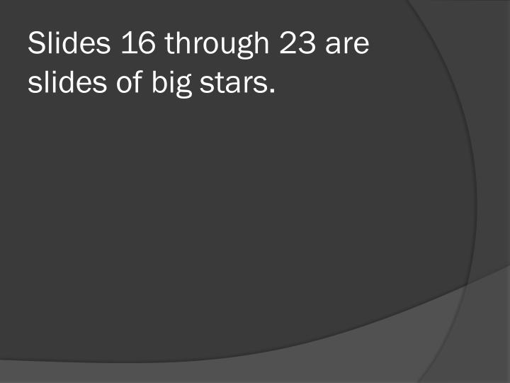 Slides 16 through 23 are slides of big stars.