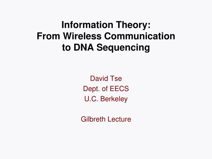 Information theory from wireless communication to dna sequencing