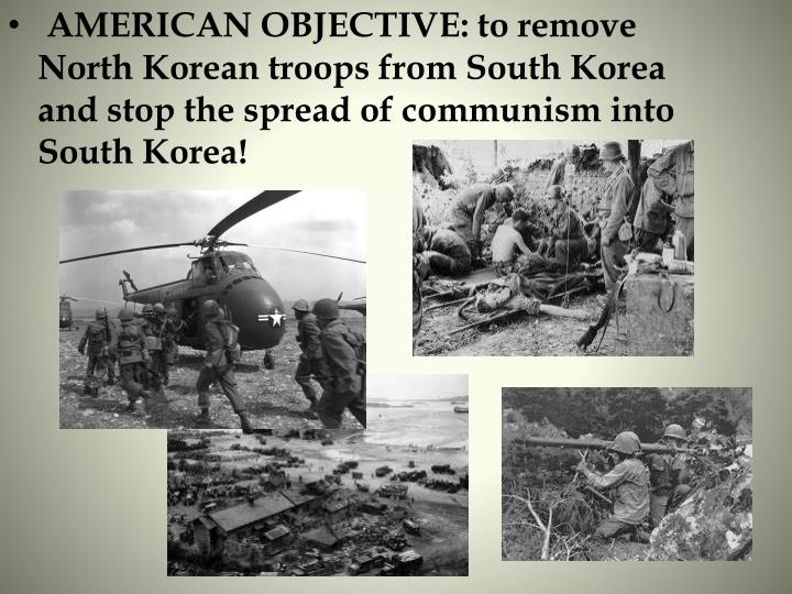 AMERICAN OBJECTIVE: to remove North Korean troops from South Korea and stop the spread of communism into South Korea!