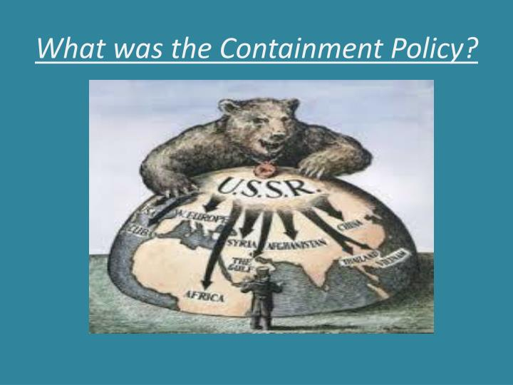 What was the Containment Policy?