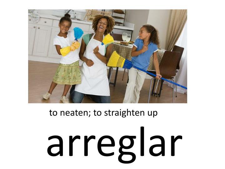 to neaten; to straighten up