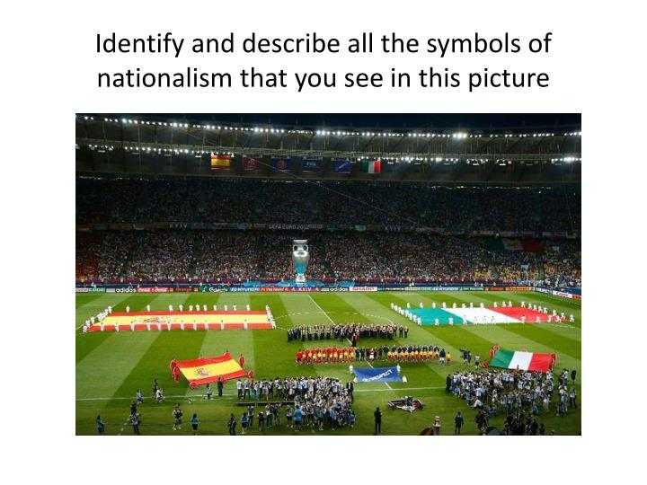 Identify and describe all the symbols of nationalism that you see in this picture