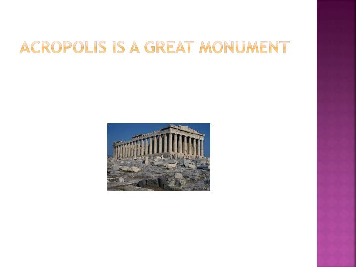 Acropolis is a great monument