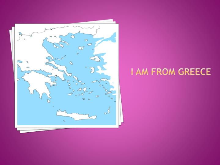 I am from greece