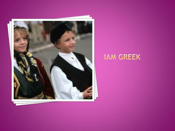 Iam greek