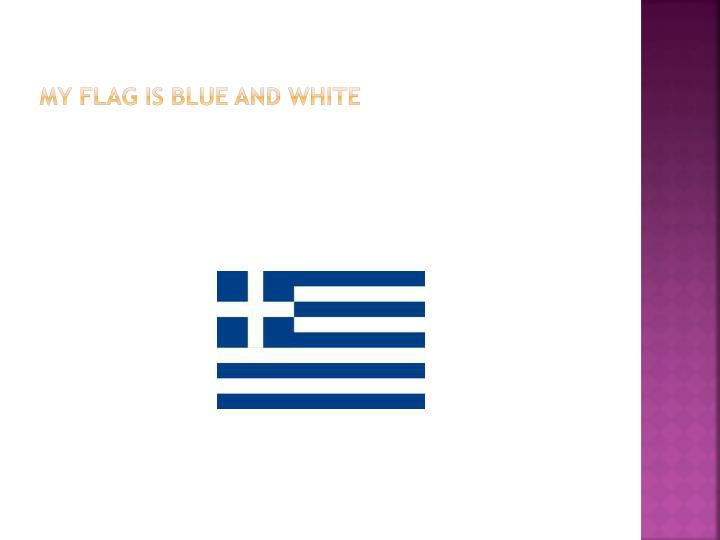 My flag is blue and white