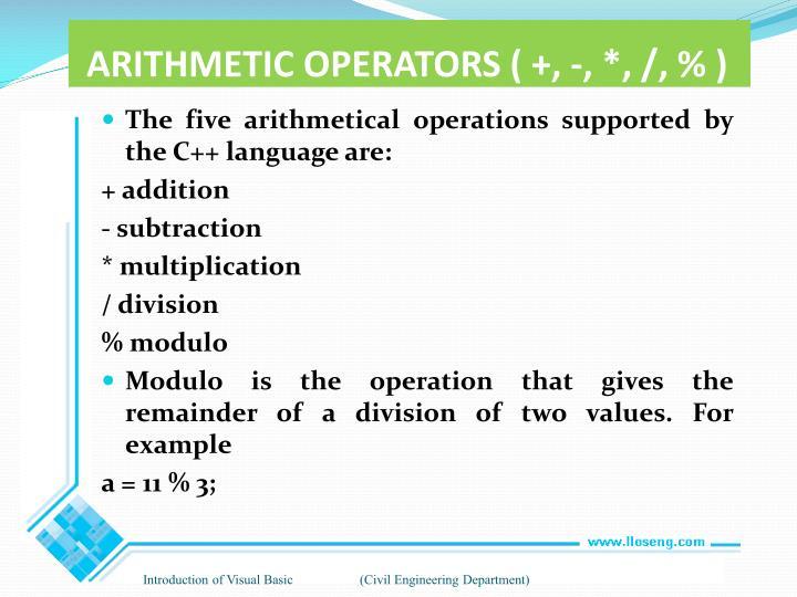 ARITHMETIC OPERATORS ( +, -, *, /, % )