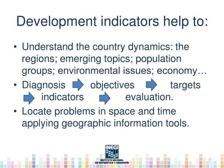 Development indicators help to: