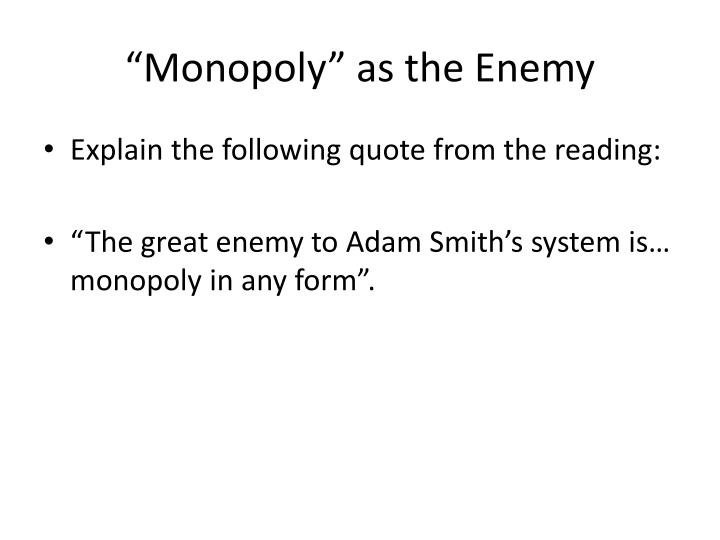 """""""Monopoly"""" as the Enemy"""