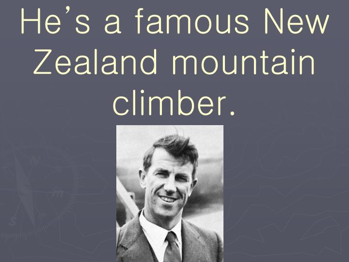 He's a famous New Zealand mountain climber.