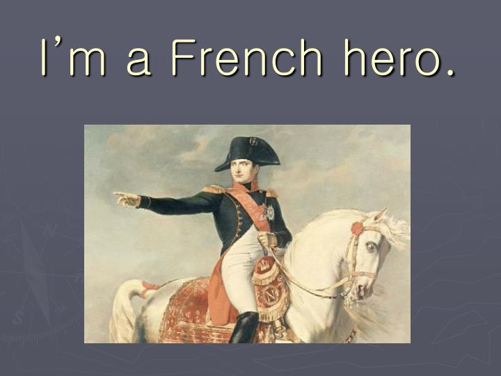 I'm a French hero.