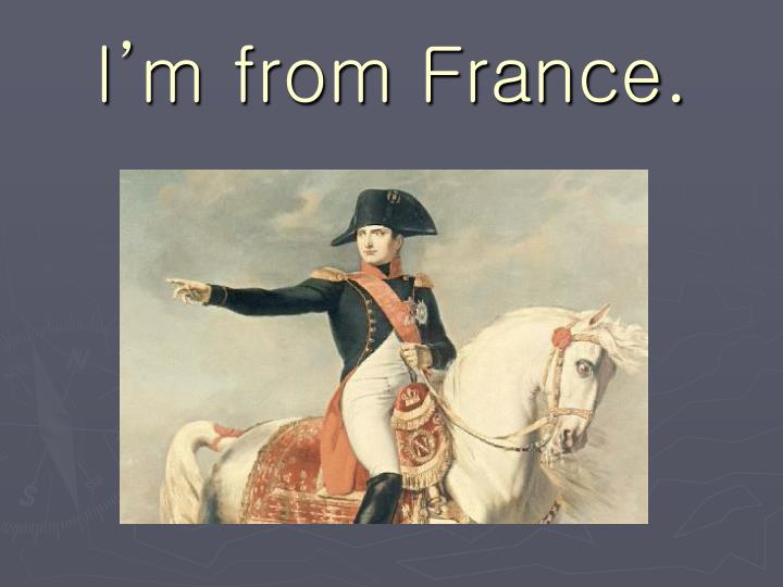 I'm from France.