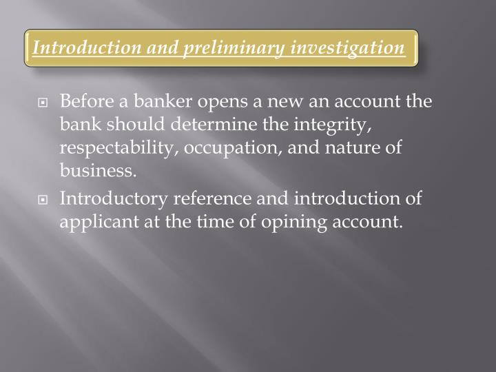 Before a banker opens a new an account the bank should determine the integrity, respectability, occupation, and nature of business.
