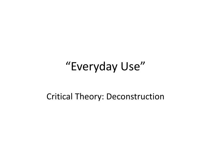 critical essay on everyday use Essays from bookrags provide great ideas for everyday use: critical analysis essays and paper topics like essay view this student essay about everyday use: critical.