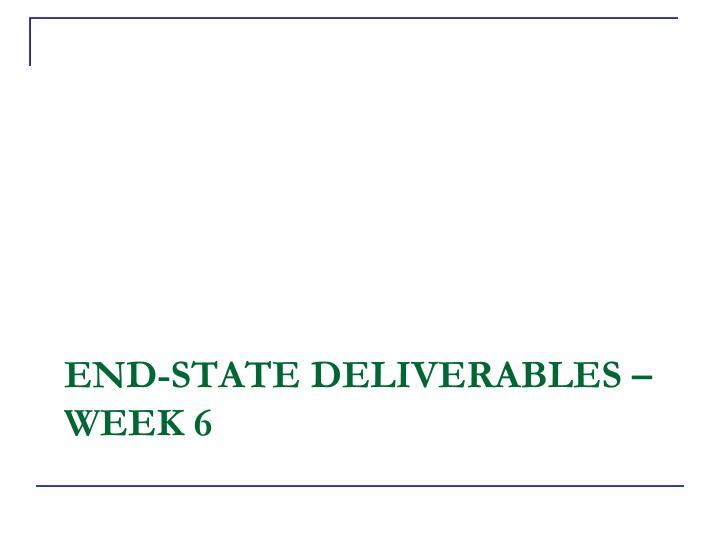 End state deliverables week 6