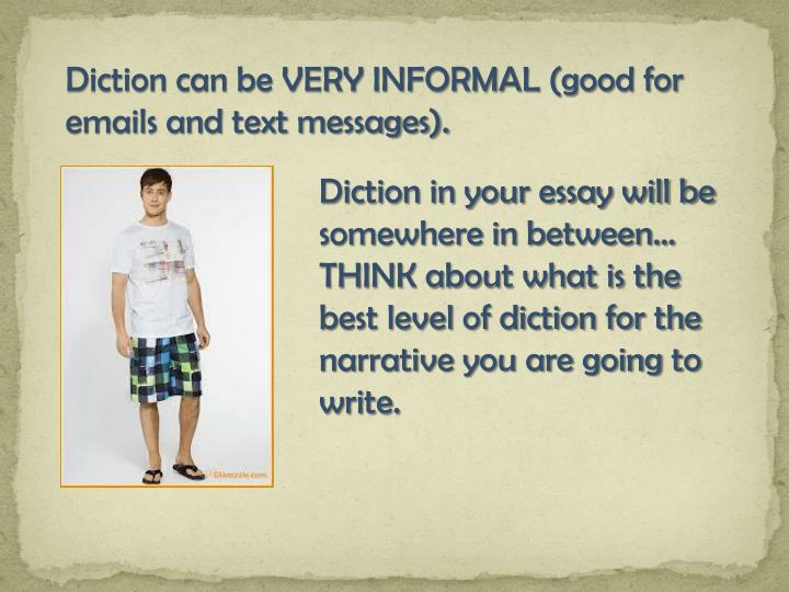 Diction can be VERY INFORMAL (good for emails and text messages).