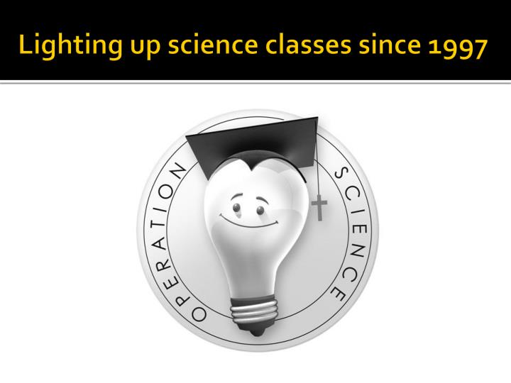 Lighting up science classes since 1997