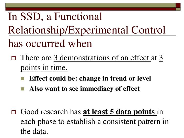 In SSD, a Functional Relationship/Experimental Control  has occurred when