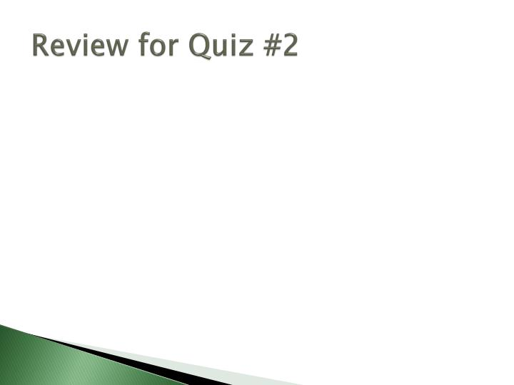 Review for quiz 2