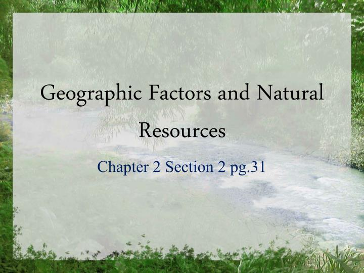 geographic factors and natural resources n.