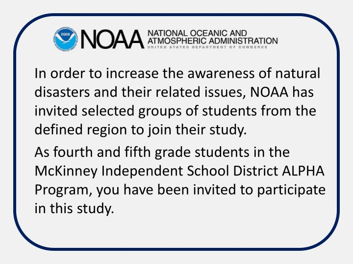 In order to increase the awareness of natural disasters and their related issues, NOAA has invited selected groups of students from the defined region to join their study.