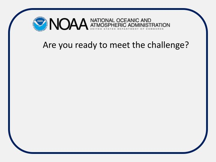 Are you ready to meet the challenge?