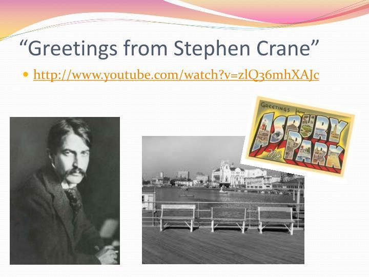 """Greetings from Stephen Crane"""