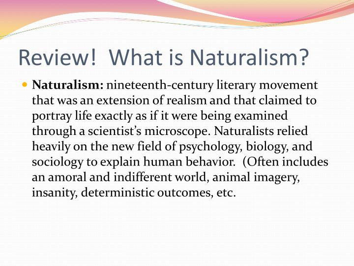 Review!  What is Naturalism?