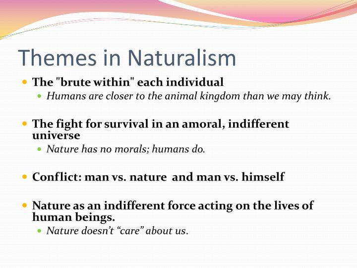 Themes in Naturalism