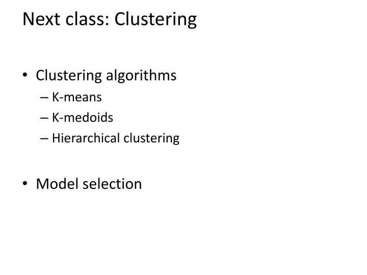 Next class: Clustering