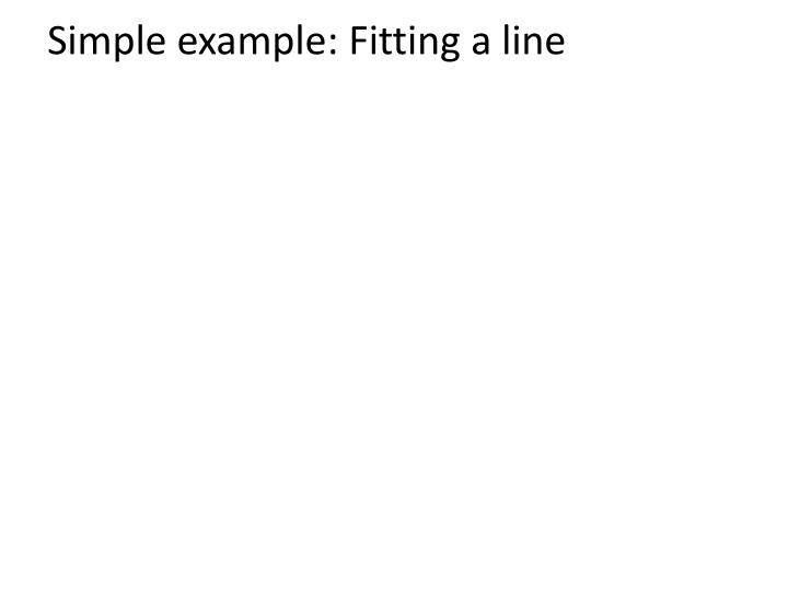 Simple example: Fitting a line