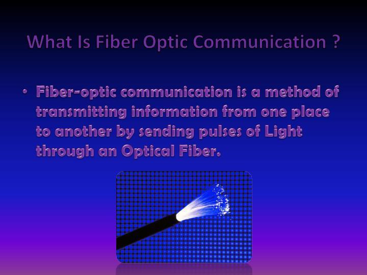 What is fiber optic communication