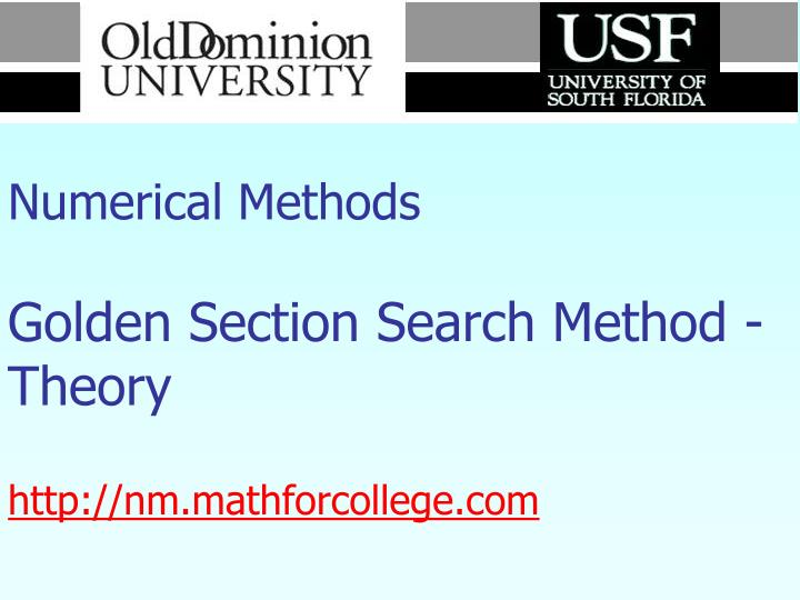 Numerical methods golden section search method theory http nm mathforcollege com