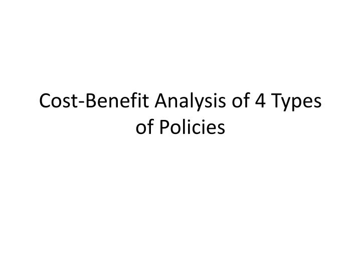 Cost benefit analysis of 4 types of policies
