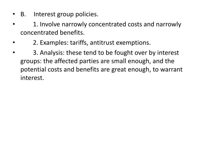 B.	Interest group policies.