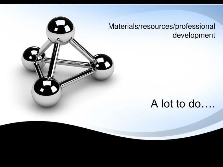 Materials/resources/professional development