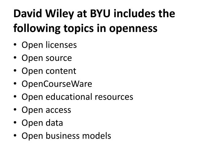 David wiley at byu includes the following topics in openness