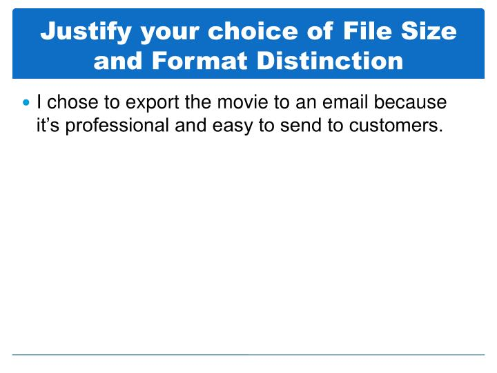 Justify your choice of File Size and Format Distinction