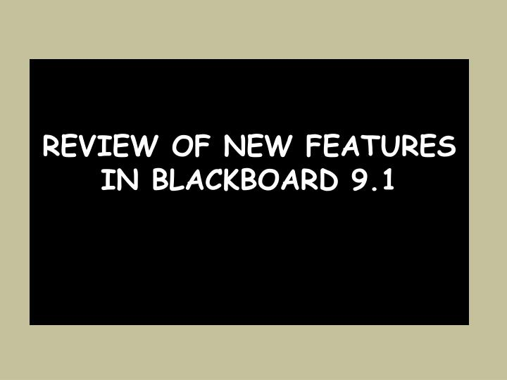 Review of new Features in Blackboard 9.1