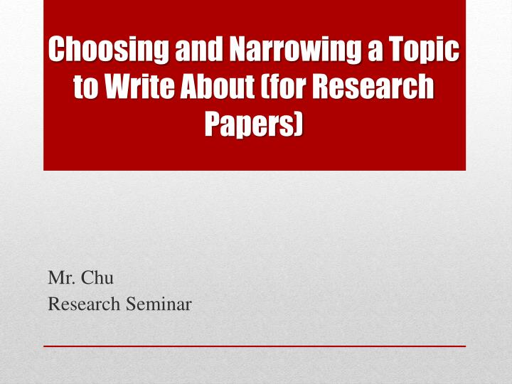 how to choose a topic for a research paper How to write a research paper choosing interesting research topics for high school students is half the way how to write a conclusion for a research paper end up your paper by summarizing the main points (those are the select several interesting research paper topics to choose from.