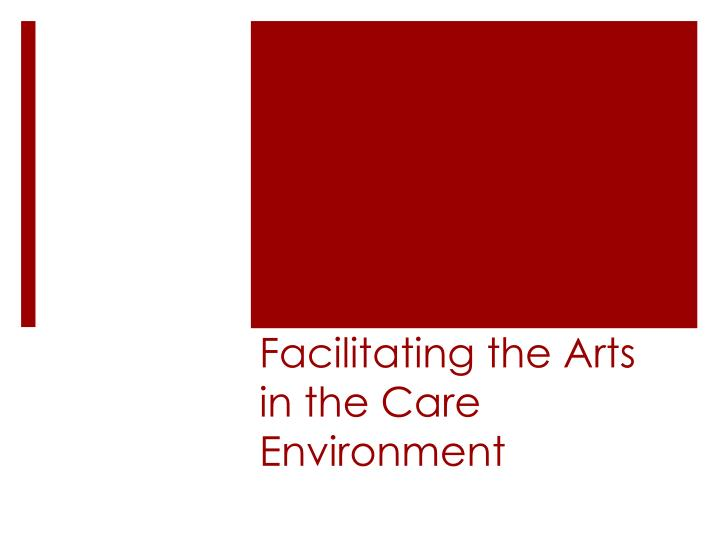 Facilitating the Arts in the Care Environment