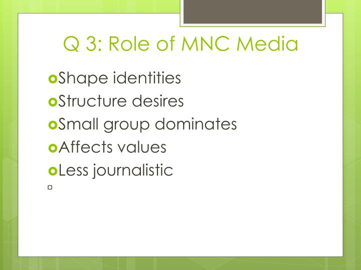 Q 3: Role of MNC Media