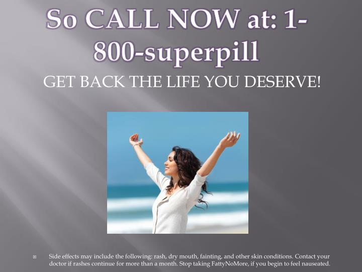 So CALL NOW at: 1-800-superpill