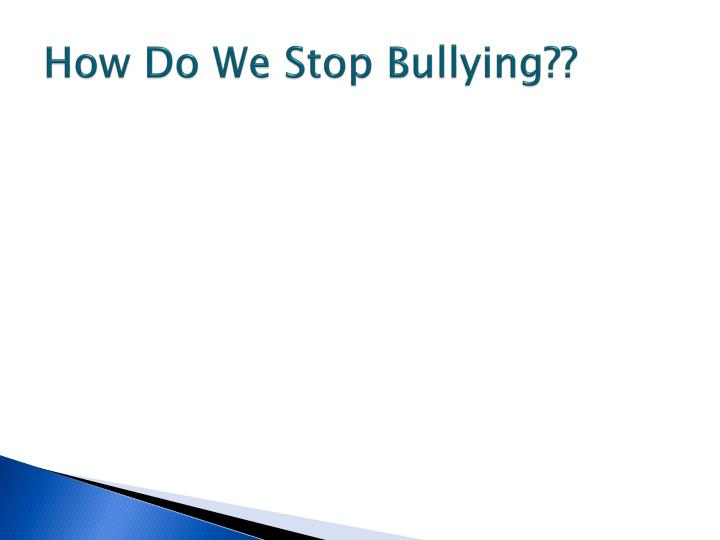 How Do We Stop Bullying??
