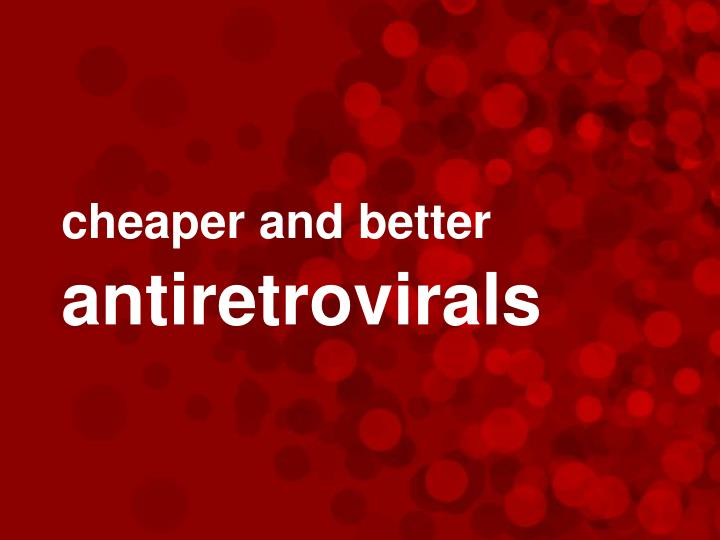 Cheaper and better antiretrovirals