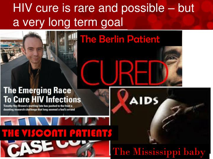 HIV cure is rare and possible – but a very long term goal
